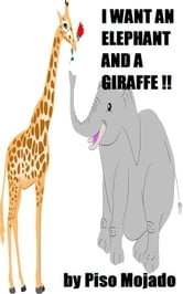 I Want An Elephant And A Giraffe !! ebook by Piso Mojado