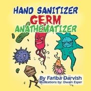 Hand Sanitizer Germ Anathematizer ebook by Fariba Darvish