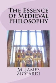 The Essence of Medieval Philosophy ebook by M. James Ziccardi