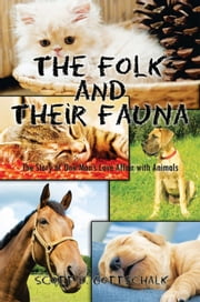 The Folk and Their Fauna - The Story of One Man's Love Affair with Animals ebook by Scott D. Gottschalk