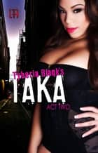 TAKA 2 (La' Femme Fatale' Publishing) ebook by Tyberia Blaqk