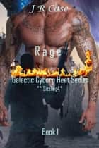 Rage. - Galactic Cyborg Heat Series, #1 ebook by Jessie Rose Case