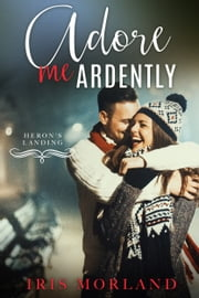 Adore Me Ardently ebook by Iris Morland