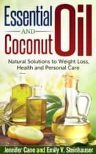 Essential Oils and Coconut Oil ebook by Jennifer Cane, Emily V. Steinhauser
