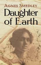 Daughter of Earth ebook by Agnes Smedley