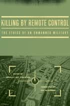 Killing by Remote Control: The Ethics of an Unmanned Military - The Ethics of an Unmanned Military ebook by Bradley Jay Strawser, Jeff McMahan