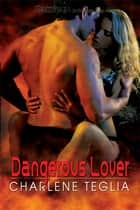 Dangerous Lover ebook by Charlene Teglia