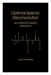 Optimal Seismic Deconvolution: An Estimation-Based Approach ebook by Mendel, Jerry M.