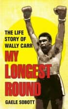 My Longest Round ebook by Gaele Sobott