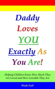 Daddy Loves You Exactly As You Are! ebook by Wade Galt