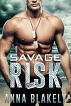 Savage Risk ebook by Anna Blakely