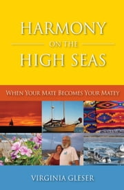 Harmony on the High Seas,  When Your Mate Becomes Your Matey ebook by Gleser, Virginia Crane