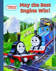 May the Best Engine Win (Thomas & Friends) ebook by Tommy Stubbs,W. Awdry