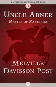 Uncle Abner - Master of Mysteries ebook by Melville Davisson Post