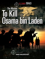 U.S. Navy SEALs: The Mission to Kill Osama bin Laden ebook by Hans Halberstadt