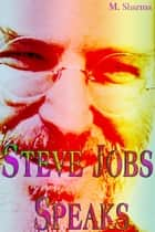 Steve Jobs Speaks ebook by M. Sharma