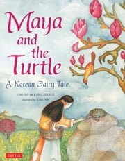 Maya and the Turtle - A Korean Fairy Tale ebook by John C. Stickler,Soma Han,Soma Han