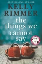 The Things We Cannot Say ebook by