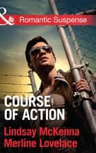 Course of Action: Out of Harm's Way / Any Time, Any Place (Mills & Boon Romantic Suspense) 電子書籍 by Lindsay McKenna, Merline Lovelace