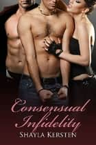 Consensual Infidelity ebook by Shayla Kersten