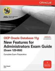 OCP Oracle Database 11g New Features for Administrators Exam Guide (Exam 1Z0-050) ebook by Sam R. Alapati