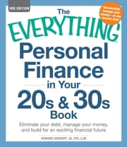 The Everything Personal Finance in Your 20s & 30s Book - Eliminate your debt, manage your money, and build for an exciting financial future ebook by Howard Davidoff