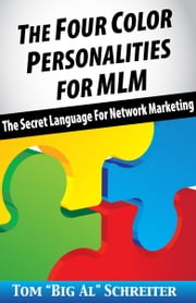 The Four Color Personalities For MLM - The Secret Language For Network Marketing ebook by Kobo.Web.Store.Products.Fields.ContributorFieldViewModel