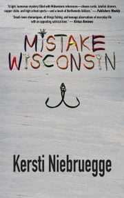 Mistake, Wisconsin ebook by Kersti Niebruegge
