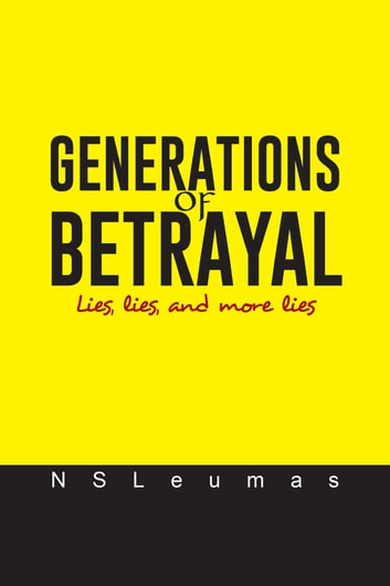 GENERATIONS OF BETRAYAL - Lies, lies, and more lies ebook by NSLeumas