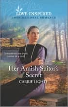 Her Amish Suitor's Secret ebook by Carrie Lighte