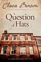 A Question of Hats - An Angela Marchmont Short Story ebook by Clara Benson