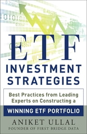 ETF Investment Strategies: Best Practices from Leading Experts on Constructing a Winning ETF Portfolio ebook by Aniket Ullal