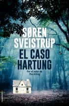 El caso Hartung ebook by Søren Sveistrup, Lisa Pram