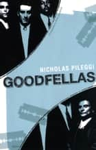 GoodFellas ebook by Nicholas Pileggi