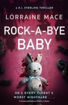 Rock-A-Bye Baby - A totally gripping and heart-racing crime thriller (DI Sterling Thriller Series, Book 2) ebook by Lorraine Mace
