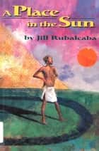 A Place in the Sun ebook by Jill Rubalcaba