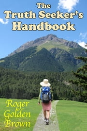 The Truth Seeker's Handbook ebook by Roger Golden Brown