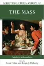Scripture and the Mystery of the Mass ebook by Scott Hahn,Regis J. Flaherty