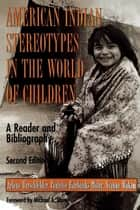 American Indian Stereotypes in the World of Children ebook by Arlene Hirschfelder,Paulette F. Molin,Yvonne Wakim,Michael A. Dorris