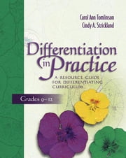 Differentiation in Practice: A Resource Guide for Differentiating Curriculum, Grades 9-12 ebook by Tomlinson, Carol Ann