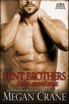 The Flint Brothers Take Montana ebook by Megan Crane