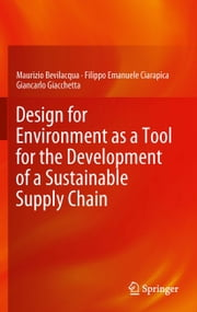 Design for Environment as a Tool for the Development of a Sustainable Supply Chain ebook by Maurizio Bevilacqua,Filippo Emanuele Ciarapica,Giancarlo Giacchetta