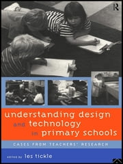 Understanding Design and Technology in Primary Schools - Cases from Teachers' Research ebook by Les Tickle