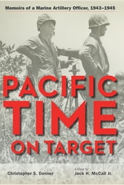 Pacific Time on Target - Memoirs of a Marine Artillery Officer, 1943-1945 ebook by Christopher Donner,Jack McCall