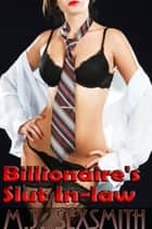 Billionaire's Slut In-Law ebook by M.J. Sexsmith