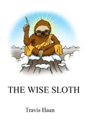 The Wise Sloth ebook by Travis Haan