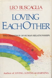 Loving Each Other ebook by Leo Buscaglia