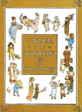 Under the Window : A Colorful Children's Picture Book ebook by Kate Greenaway
