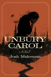 Unbury Carol - A Novel ebook by Josh Malerman