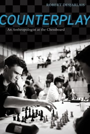 Counterplay - An Anthropologist at the Chessboard ebook by Prof. Robert R. Desjarlais